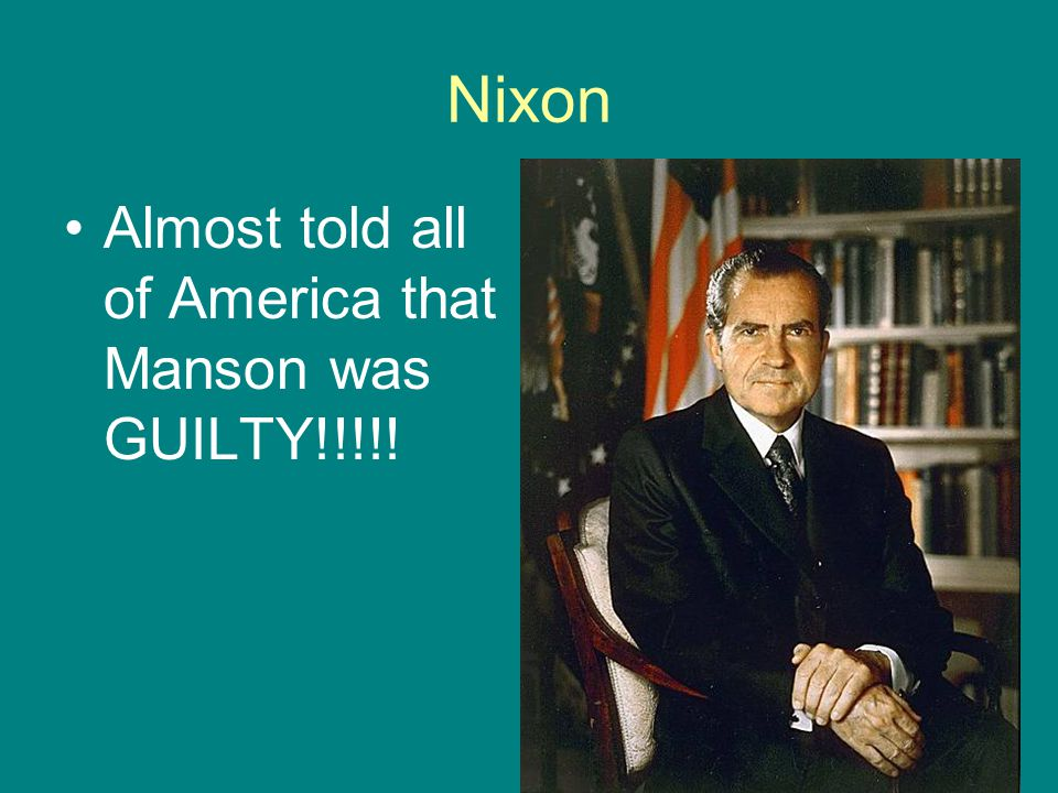 Nixon Almost told all of America that Manson was GUILTY!!!!!