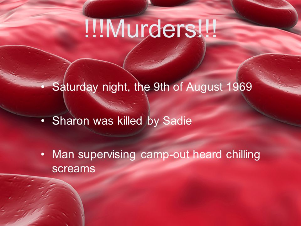 !!!Murders!!! Saturday night, the 9th of August 1969 Sharon was killed by Sadie Man supervising camp-out heard chilling screams