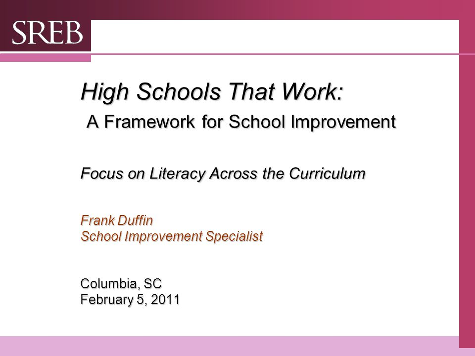 Company LOGO High Schools That Work: A Framework for School Improvement Focus on Literacy Across the Curriculum Frank Duffin School Improvement Specialist Columbia, SC February 5, 2011