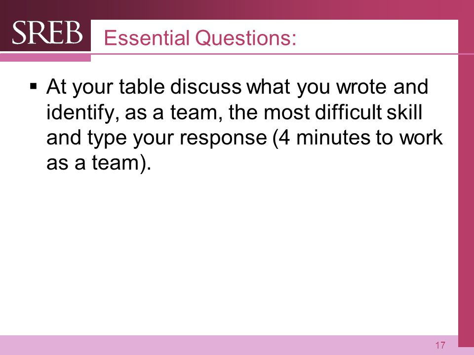 Company LOGO Essential Questions:  At your table discuss what you wrote and identify, as a team, the most difficult skill and type your response (4 minutes to work as a team).