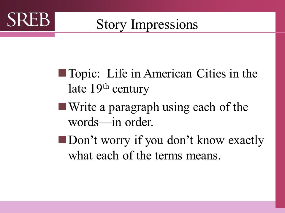 Company LOGO Story Impressions Topic: Life in American Cities in the late 19 th century Write a paragraph using each of the words—in order.