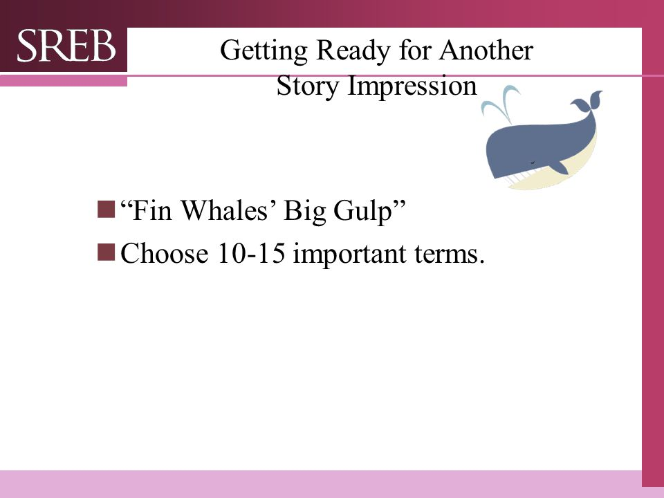 Company LOGO Getting Ready for Another Story Impression Fin Whales' Big Gulp Choose 10-15 important terms.