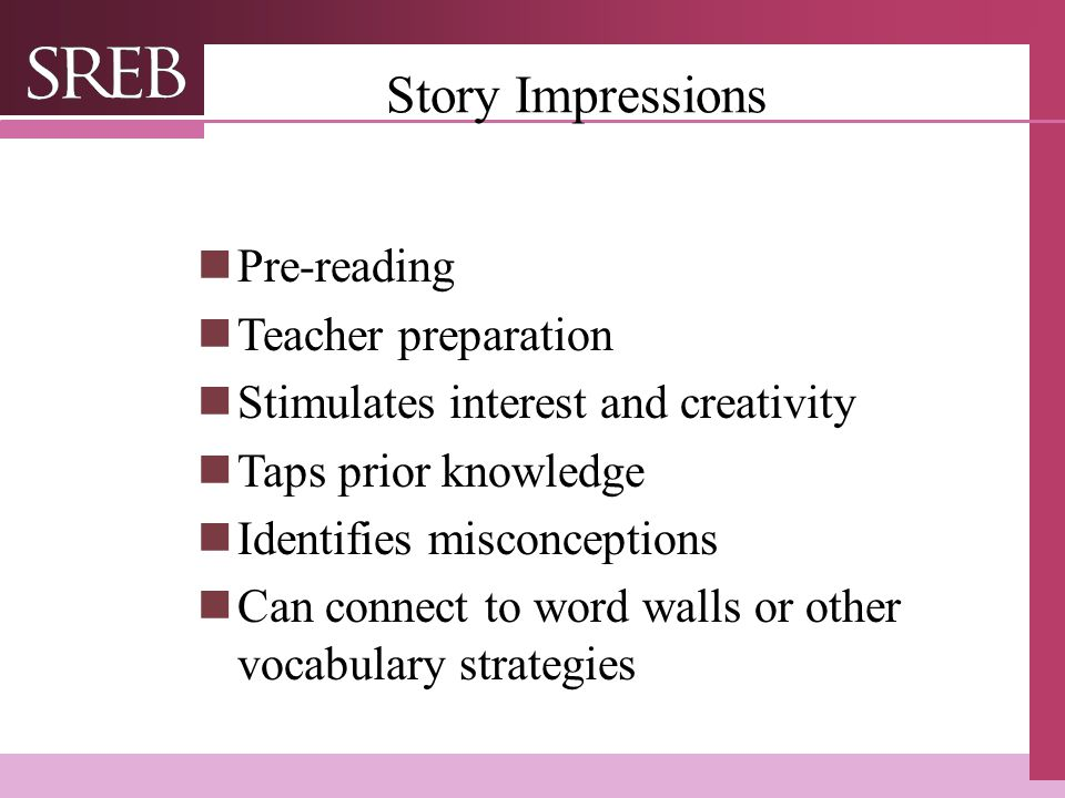 Company LOGO Story Impressions Pre-reading Teacher preparation Stimulates interest and creativity Taps prior knowledge Identifies misconceptions Can connect to word walls or other vocabulary strategies