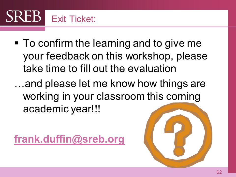 Company LOGO Exit Ticket:  To confirm the learning and to give me your feedback on this workshop, please take time to fill out the evaluation …and please let me know how things are working in your classroom this coming academic year!!.