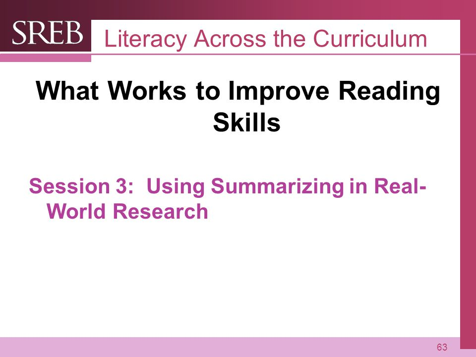 Company LOGO Literacy Across the Curriculum What Works to Improve Reading Skills Session 3: Using Summarizing in Real- World Research 63