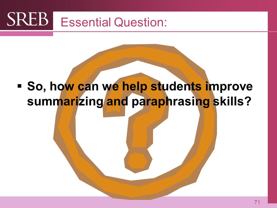Company LOGO Essential Question:  So, how can we help students improve summarizing and paraphrasing skills.