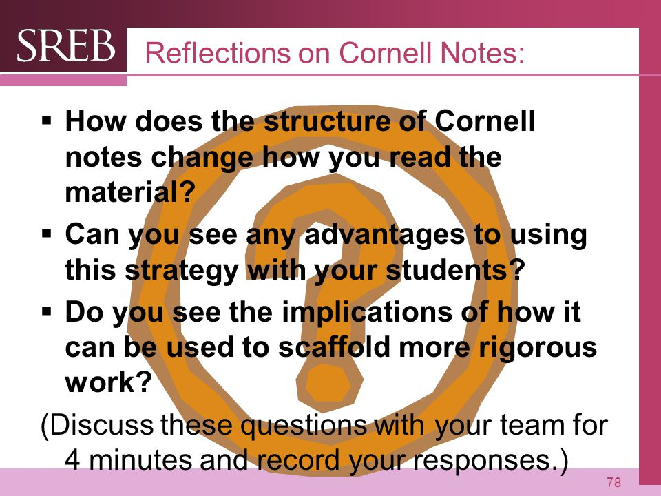 Company LOGO Reflections on Cornell Notes:  How does the structure of Cornell notes change how you read the material.