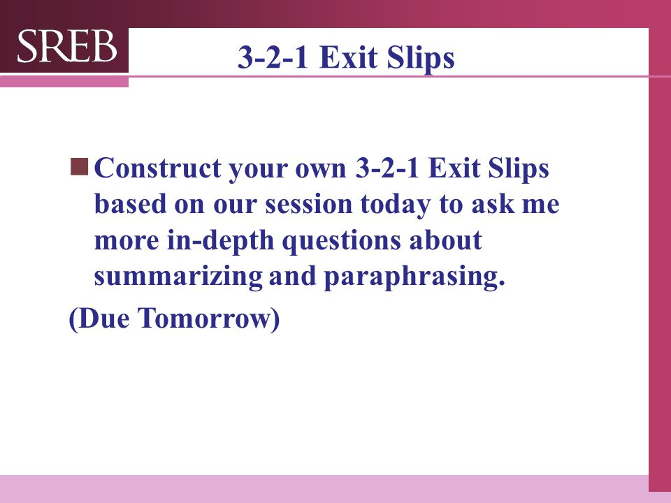 Company LOGO 3-2-1 Exit Slips Construct your own 3-2-1 Exit Slips based on our session today to ask me more in-depth questions about summarizing and paraphrasing.