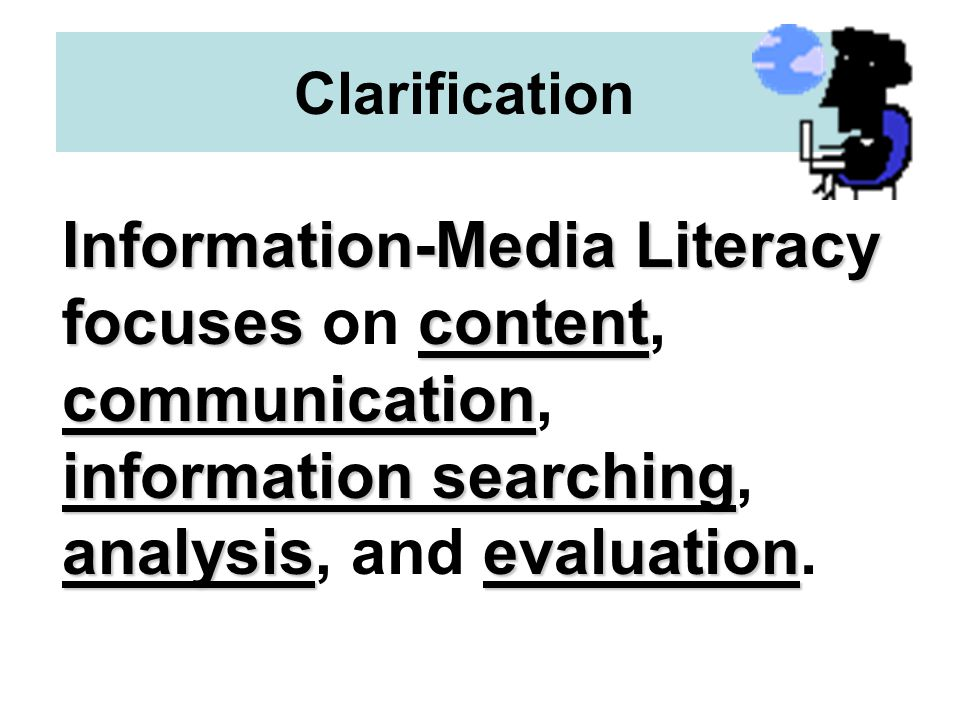 Information-Media Literacy focusescontent communication information searching analysisevaluation Information-Media Literacy focuses on content, communication, information searching, analysis, and evaluation.
