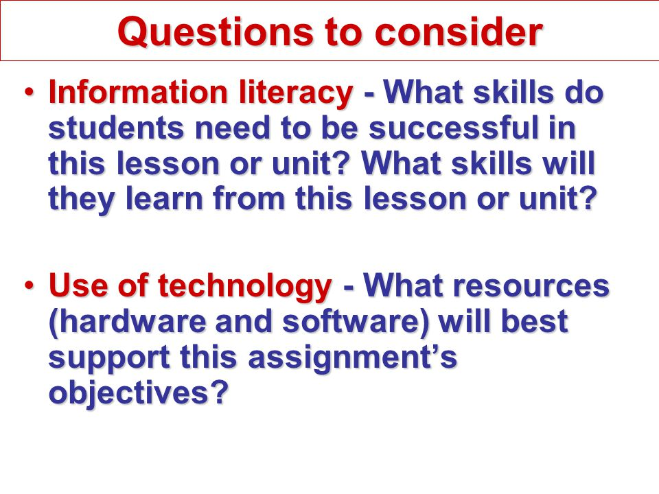 Information literacy - What skills do students need to be successful in this lesson or unit.