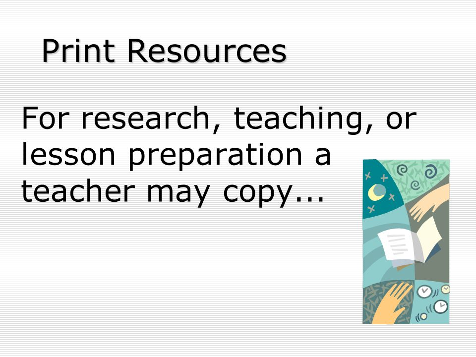 For research, teaching, or lesson preparation a teacher may copy... Print Resources