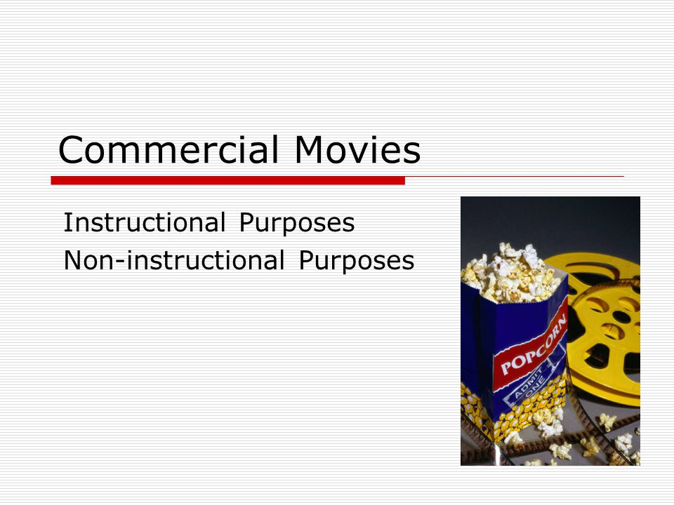 Commercial Movies Instructional Purposes Non-instructional Purposes