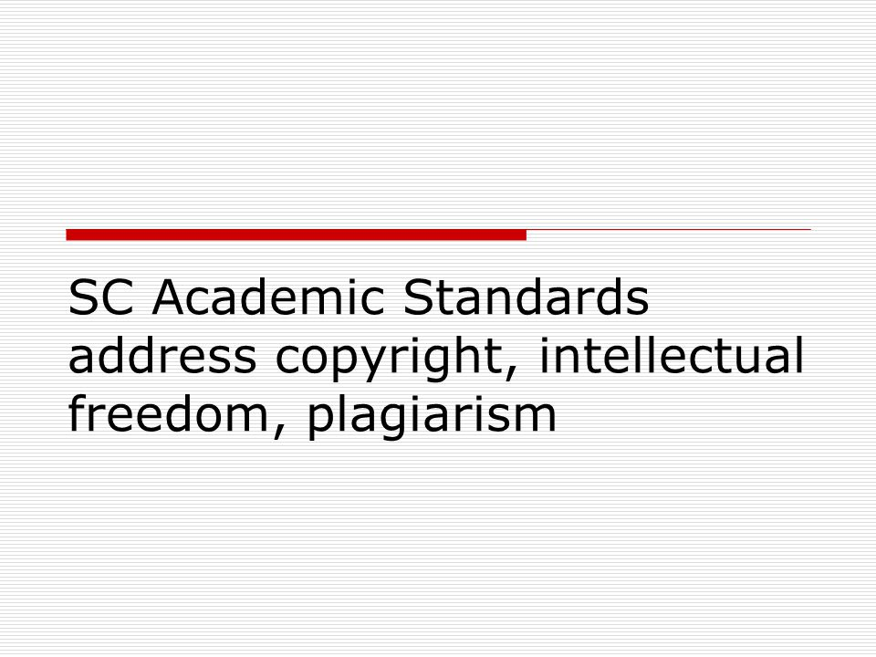 SC Academic Standards address copyright, intellectual freedom, plagiarism