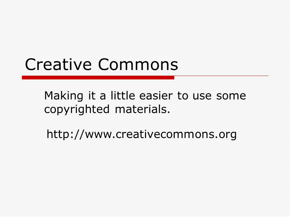 Creative Commons Making it a little easier to use some copyrighted materials.