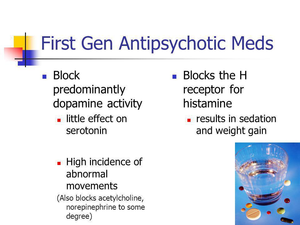First Gen Antipsychotic Meds Block predominantly dopamine activity little effect on serotonin High incidence of abnormal movements (Also blocks acetyl