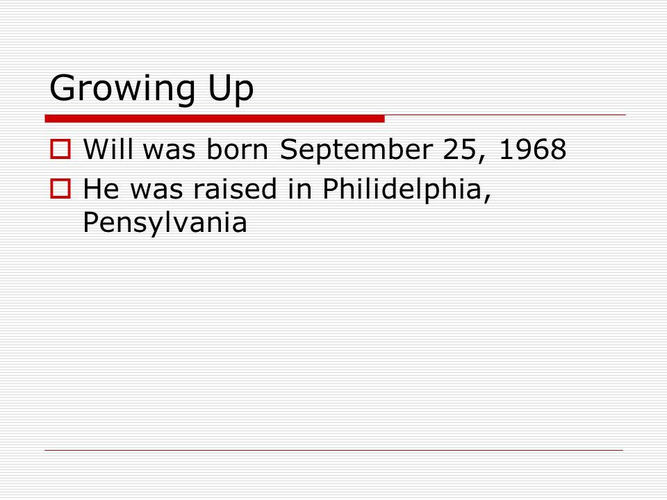 Growing Up  Will was born September 25, 1968  He was raised in Philidelphia, Pensylvania