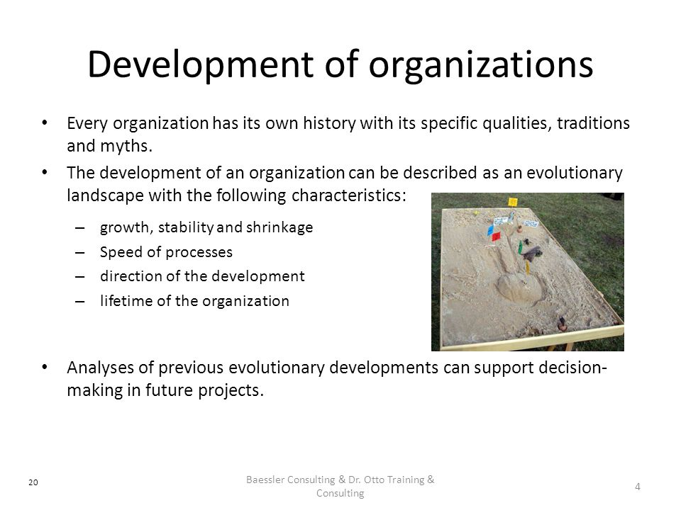Development of organizations Every organization has its own history with its specific qualities, traditions and myths.
