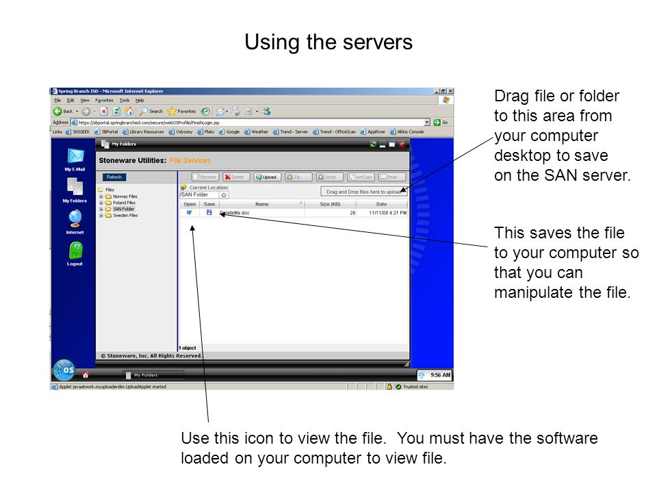 Using the servers Drag file or folder to this area from your computer desktop to save on the SAN server.
