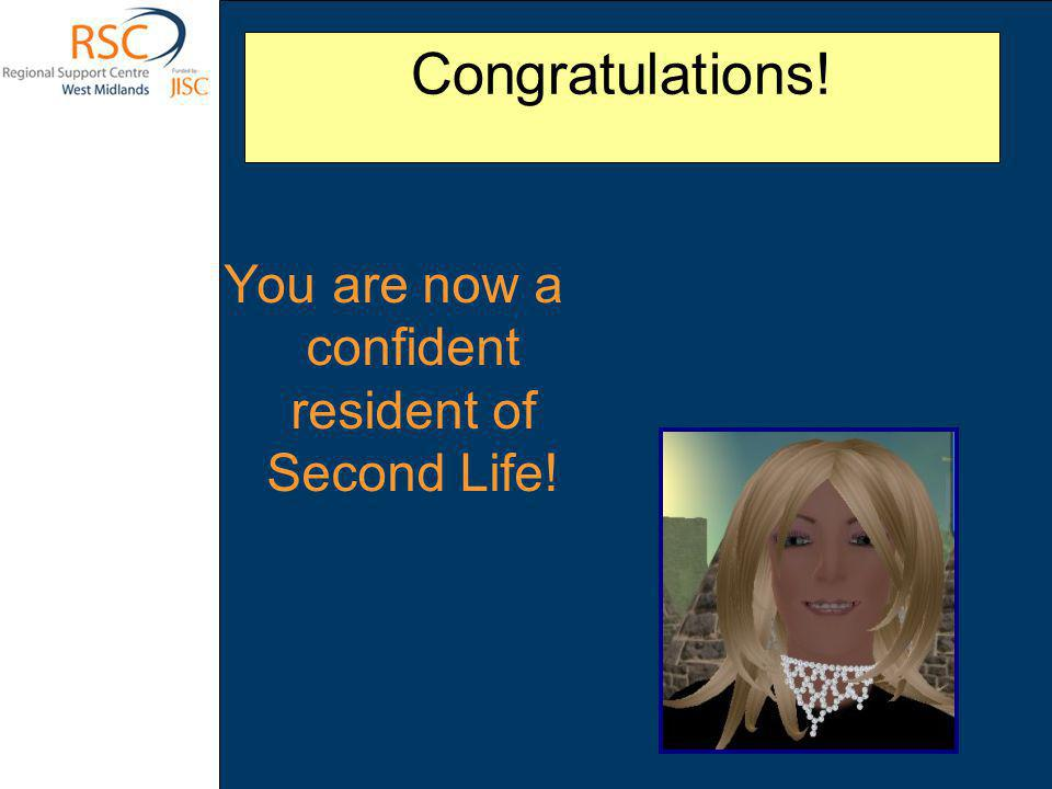 Congratulations! You are now a confident resident of Second Life!