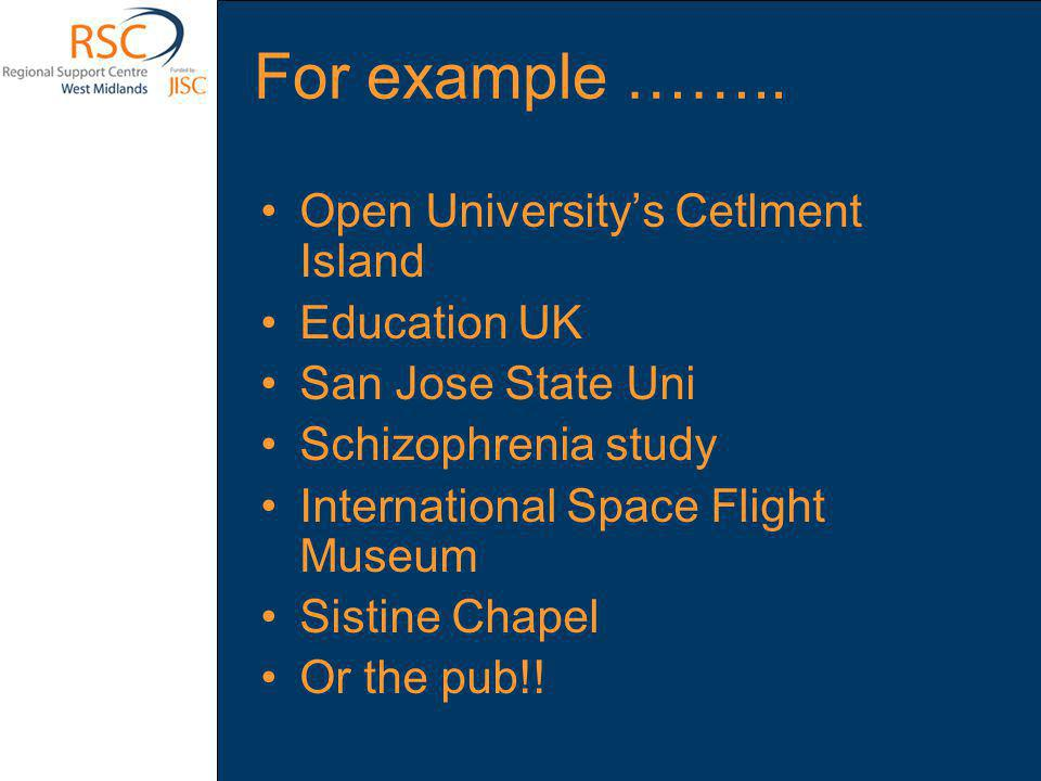 For example …….. Open University's Cetlment Island Education UK San Jose State Uni Schizophrenia study International Space Flight Museum Sistine Chape