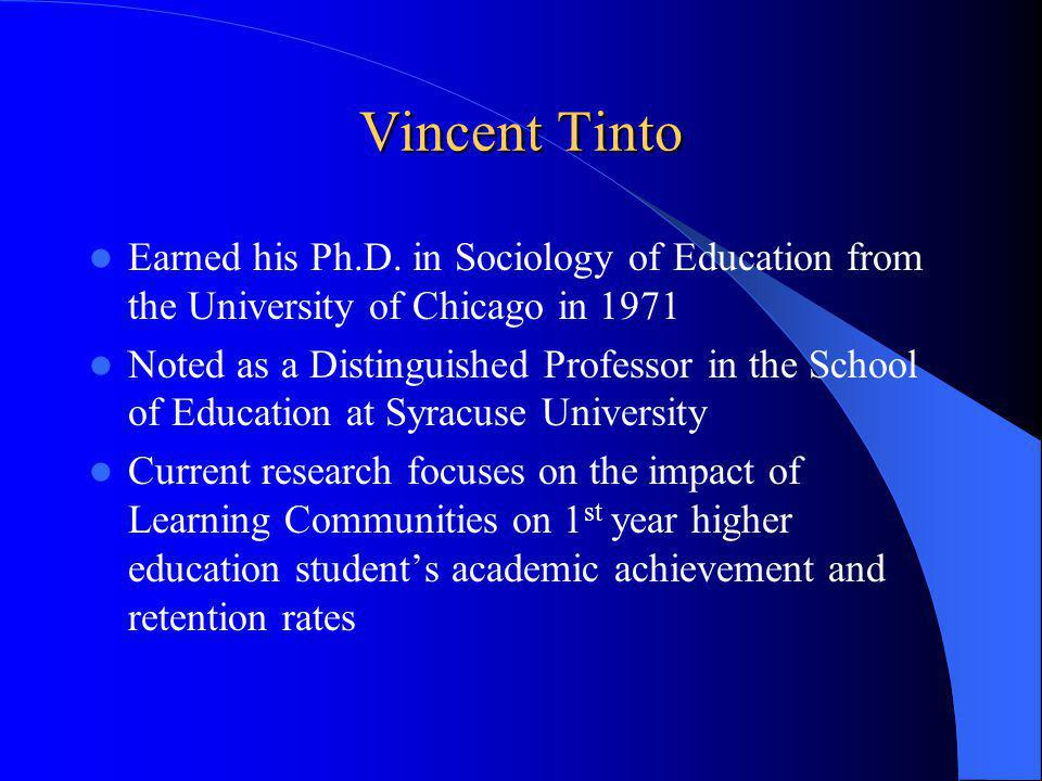 Vincent Tinto Ph.D. and Learning Communities Retention is a community thing Tinto, Ph.D.
