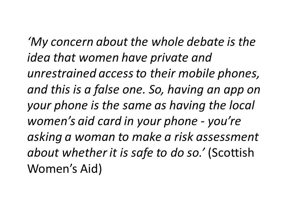'My concern about the whole debate is the idea that women have private and unrestrained access to their mobile phones, and this is a false one.