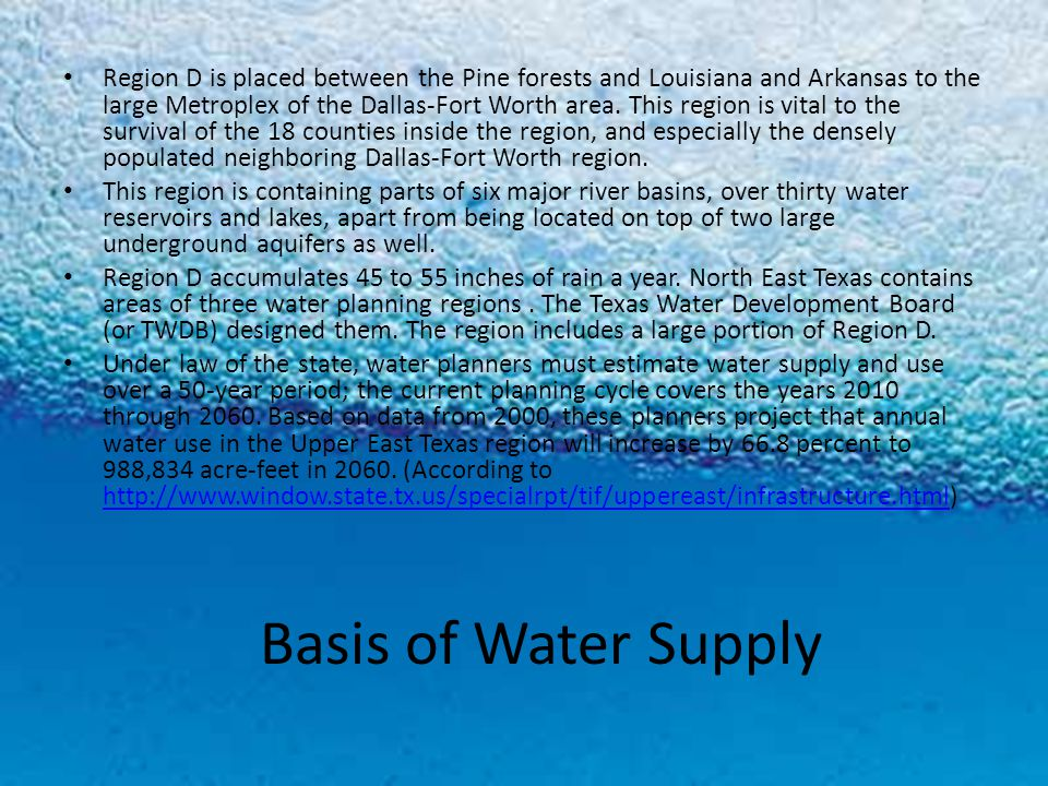 Basis of Water Supply Region D is placed between the Pine forests and Louisiana and Arkansas to the large Metroplex of the Dallas-Fort Worth area.