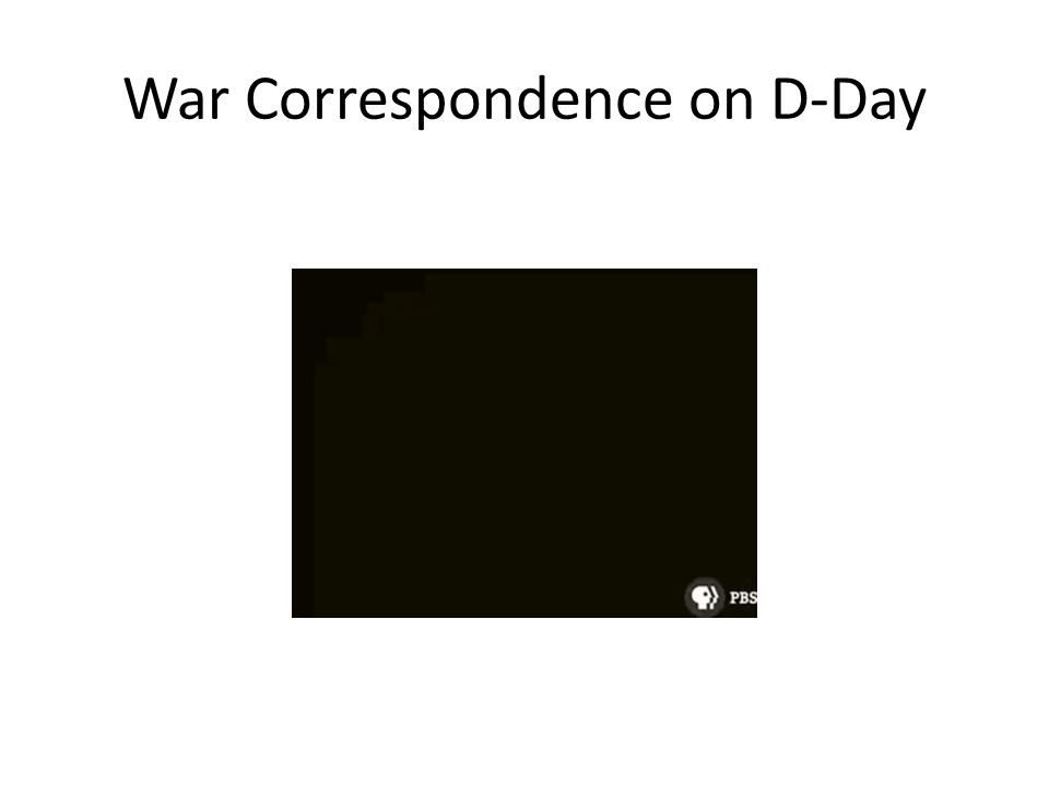 War Correspondence on D-Day