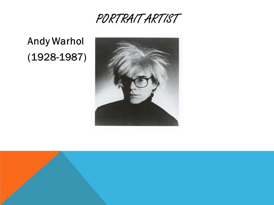 PORTRAIT ARTIST Andy Warhol (1928-1987)