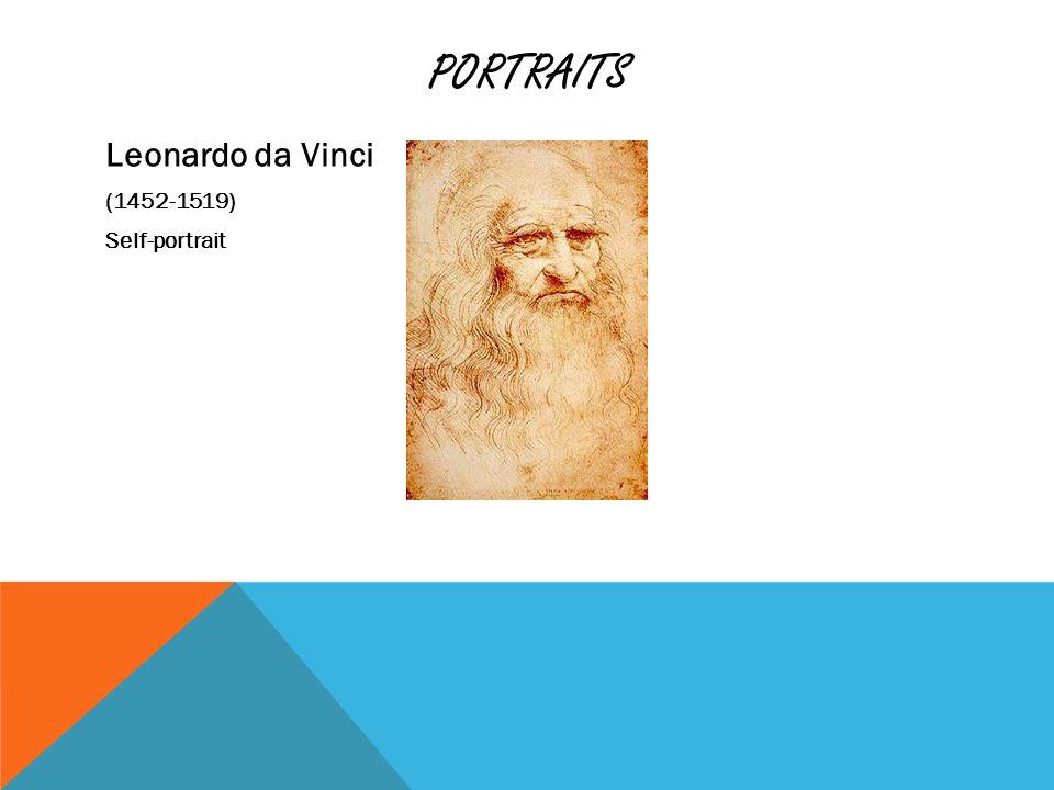 PORTRAITS Leonardo da Vinci (1452-1519) Self-portrait