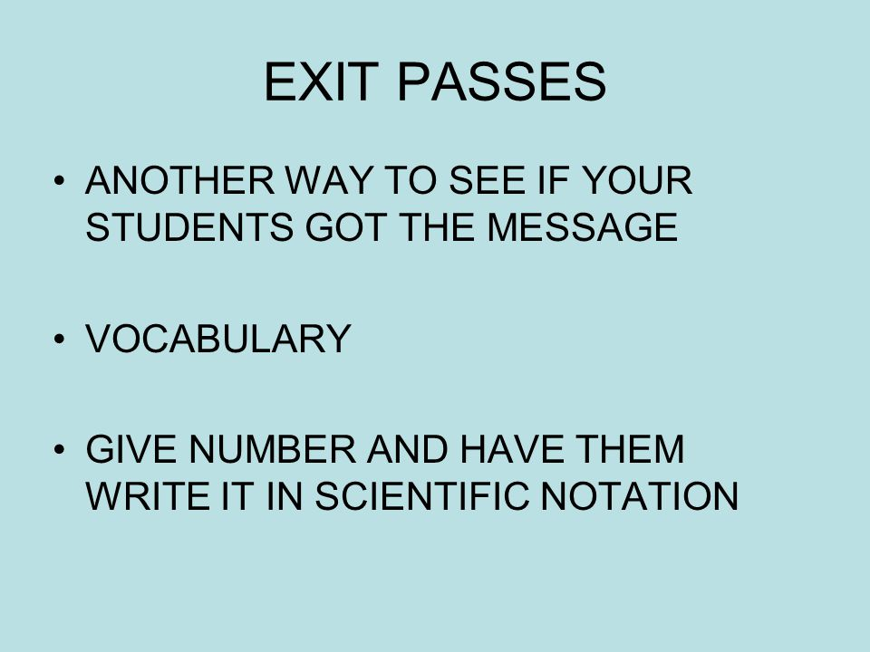 EXIT PASSES ANOTHER WAY TO SEE IF YOUR STUDENTS GOT THE MESSAGE VOCABULARY GIVE NUMBER AND HAVE THEM WRITE IT IN SCIENTIFIC NOTATION