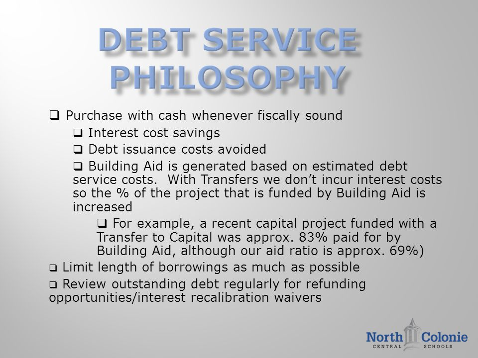 Purchase with cash whenever fiscally sound  Interest cost savings  Debt issuance costs avoided  Building Aid is generated based on estimated debt service costs.