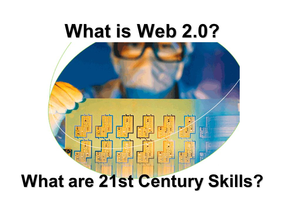 What is Web 2.0? What are 21st Century Skills?