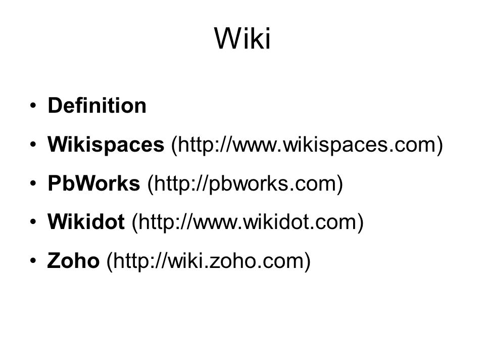 Wiki Definition Wikispaces (http://www.wikispaces.com) PbWorks (http://pbworks.com) Wikidot (http://www.wikidot.com) Zoho (http://wiki.zoho.com)
