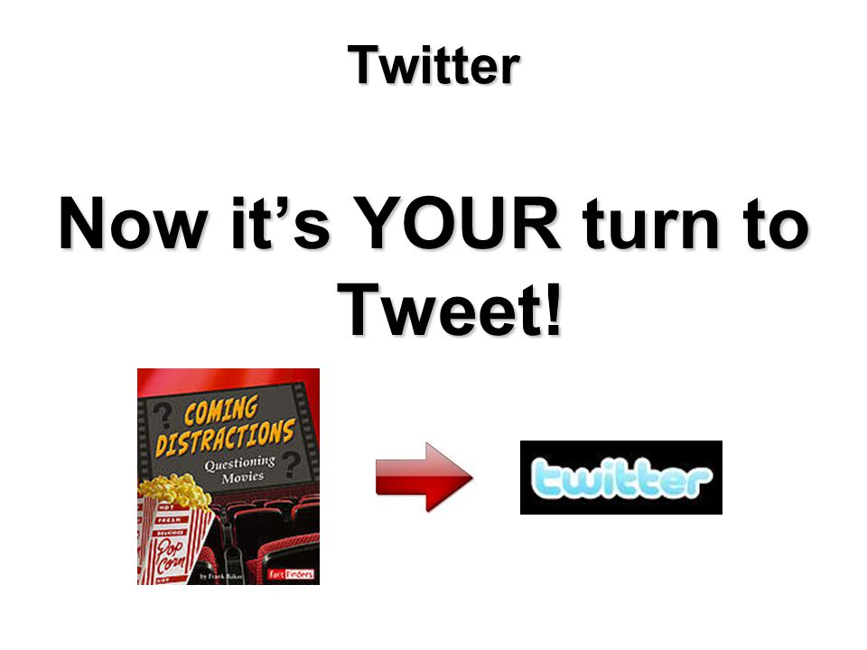 Twitter Now it's YOUR turn to Tweet!