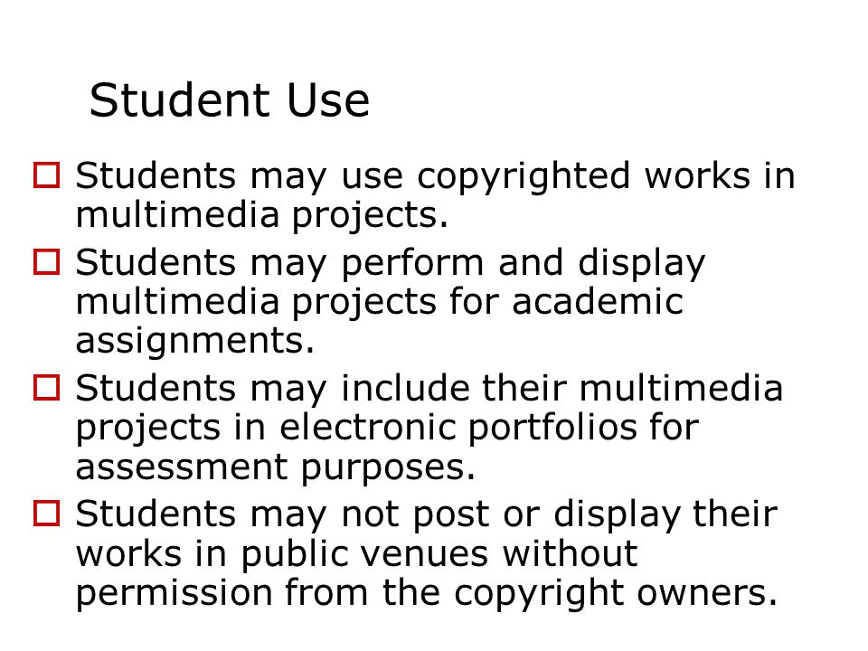 Student Use  Students may use copyrighted works in multimedia projects.