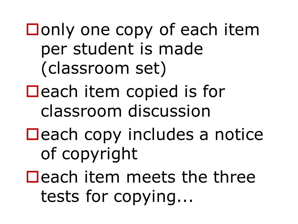  only one copy of each item per student is made (classroom set)  each item copied is for classroom discussion  each copy includes a notice of copyright  each item meets the three tests for copying...