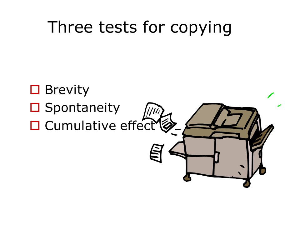Three tests for copying  Brevity  Spontaneity  Cumulative effect