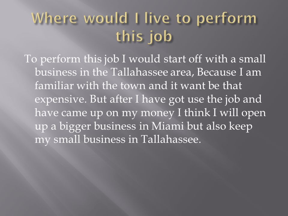 To perform this job I would start off with a small business in the Tallahassee area, Because I am familiar with the town and it want be that expensive.