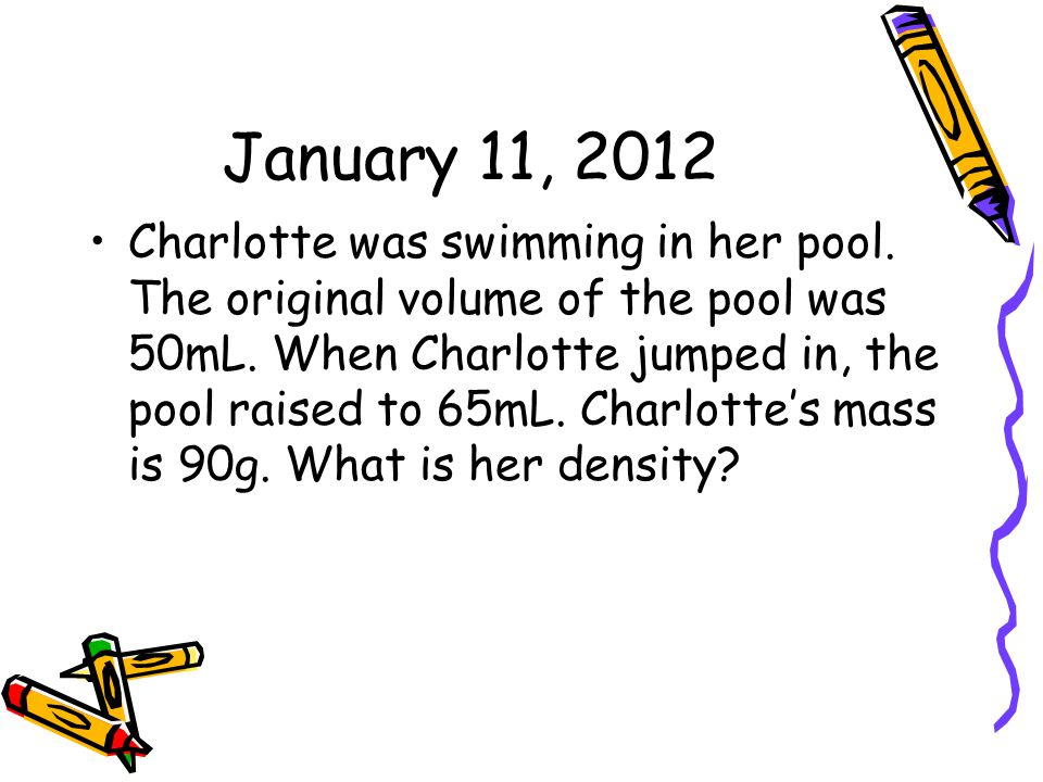 January 12, 2012 A brick that is 4.0cm x 3.0cm x 2.0cm has a density of 4.5g/cm³.