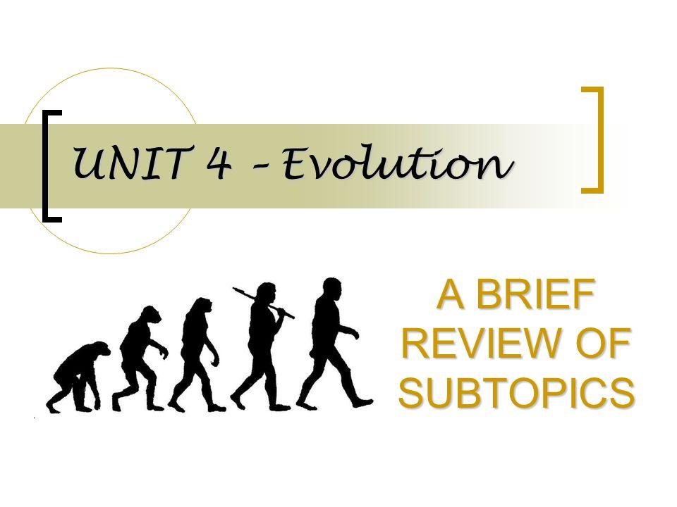 UNIT 4 – Evolution A BRIEF REVIEW OF SUBTOPICS