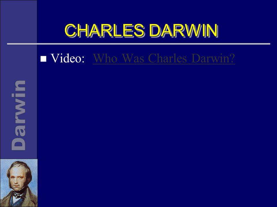 CHARLES DARWIN n Video: Who Was Charles Darwin?Who Was Charles Darwin?