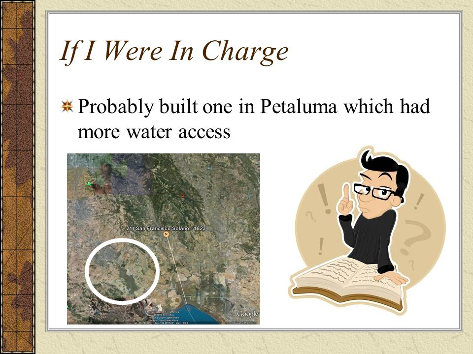 If I Were In Charge Probably built one in Petaluma which had more water access
