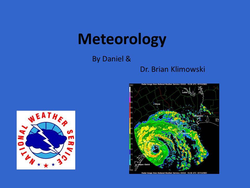 Meteorology By Daniel & Dr. Brian Klimowski