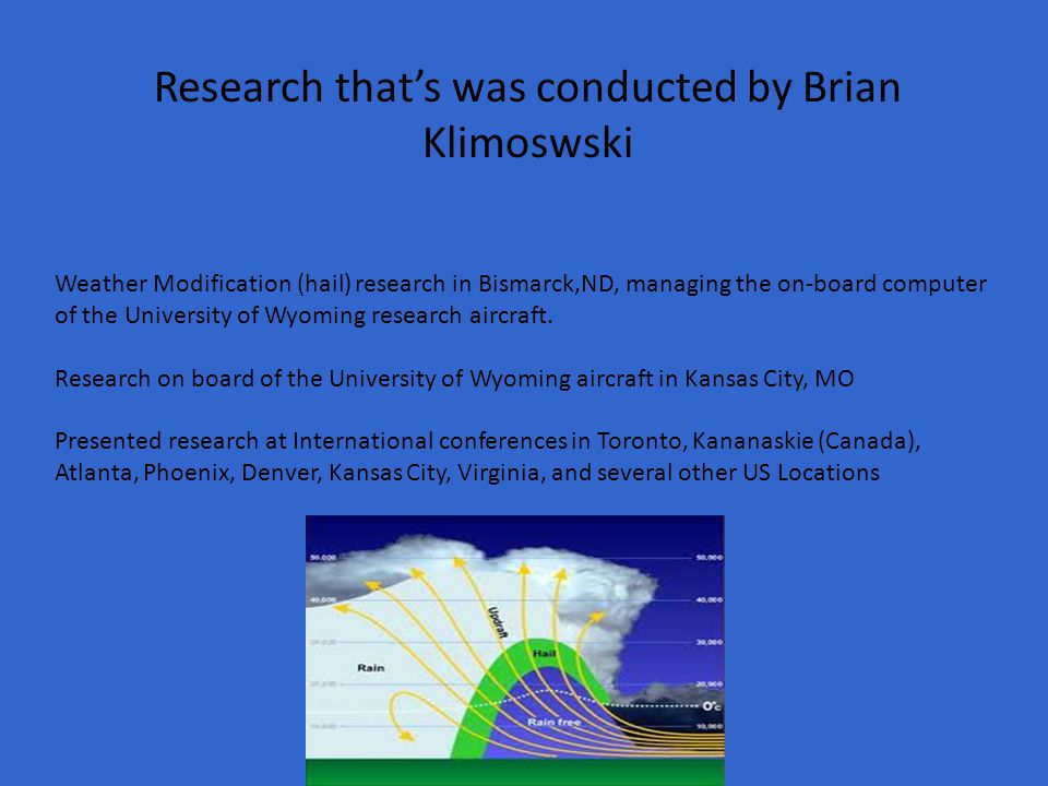 Research that's was conducted by Brian Klimoswski Weather Modification (hail) research in Bismarck,ND, managing the on-board computer of the University of Wyoming research aircraft.