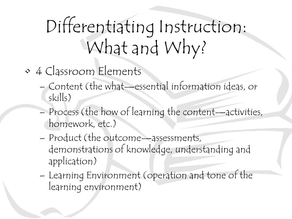 Linking Student Traits & Classroom Elements Teachers continually assess students'… –Readiness, interests, learning profile and affect To modify… –Content, process, products, and learning environments To… –Ensure maximum learning for each member of the class