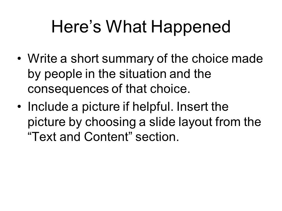 Here's What Happened Write a short summary of the choice made by people in the situation and the consequences of that choice.