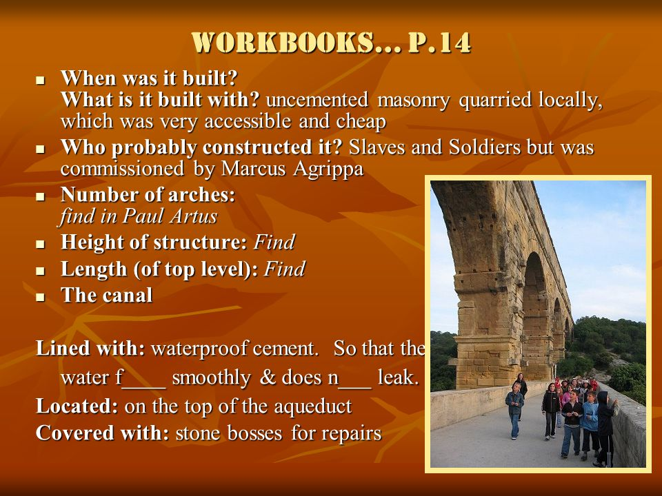 Workbooks… p.14 When was it built? What is it built with? uncemented masonry quarried locally, which was very accessible and cheap When was it built?