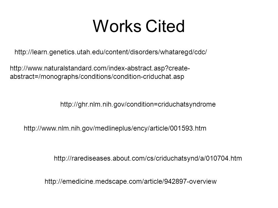Works Cited http://learn.genetics.utah.edu/content/disorders/whataregd/cdc/ http://www.naturalstandard.com/index-abstract.asp?create- abstract=/monogr
