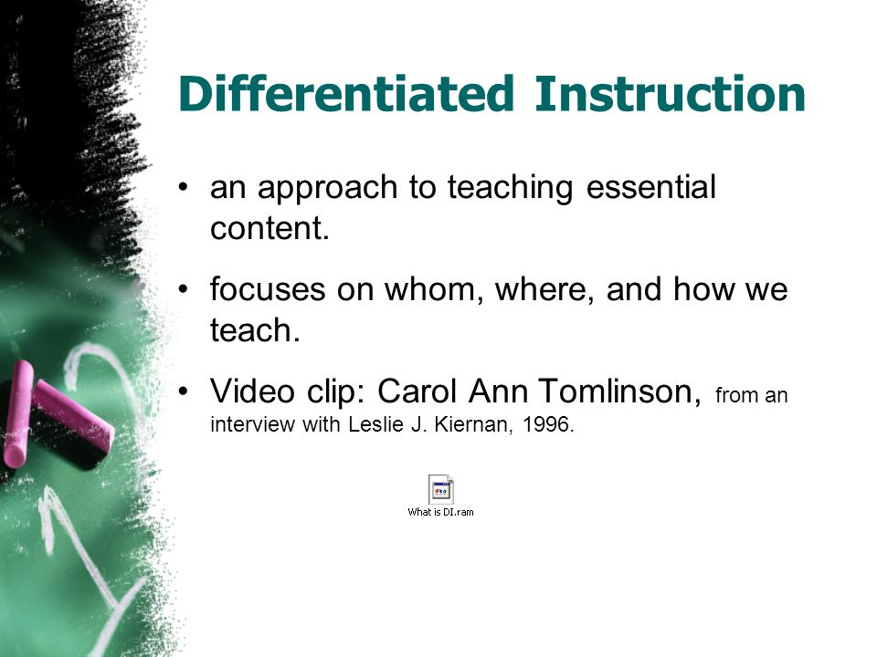 Differentiated Instruction an approach to teaching essential content.